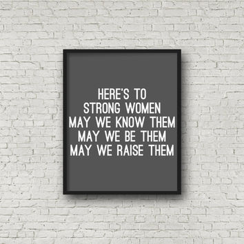 Here's To Strong Women May We Know Them May We Be Them May We Raise Them, Women Empowerment, Modern Home Decor, Minimalist Sign, Digital Art