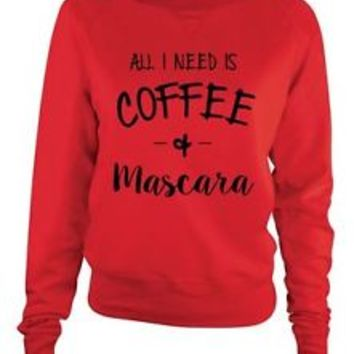 All I Need Is Coffee And Mascara Women's French Terry Slouchy Pullover Shirt