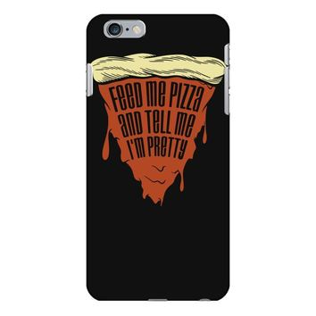 feed me pizza tell me i'm pretty iPhone 6/6s Plus Case