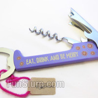Eat, Drink, and Be Merry Bottle Opener