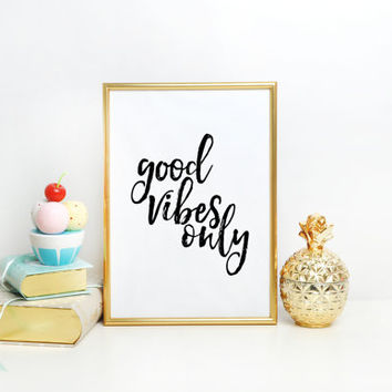 Sign,Office Wall Decor,Bedroom Decor,Good Vibes Only,Positive Vibes,Watercolor Print,Quote Print,Digital Print,Dorm Decor,Typographic Print
