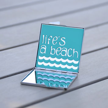 Quote - Life's a beach | Customizable compact mirror for your purse, backpack or makeup bag great for gift giving | Gift under 20