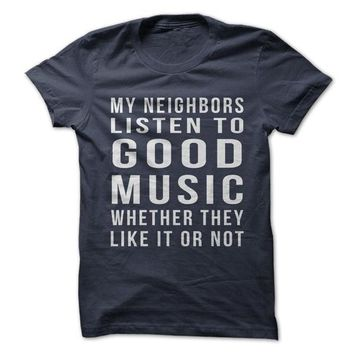 My Neighbors Listen To Good Music Whether They Like It Or Not - On Sale
