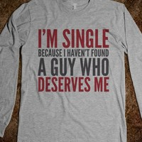 I'M SINGLE BECAUSE I HAVEN'T FOUND A GUY WHO DESERVES ME LONG SLEEVE T-SHIRT (IDC222054)