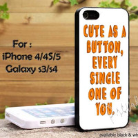 One Direction Quote cute as a button every single one of you iPhone 4, iPhone 4s, iPhone 5, Samsung Galaxy S 3, Samsung Galaxy S 4 Case