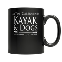 """""""All That I Care About Is My Kayak & Dogs And Maybe, Like 3 People"""" 11 Oz. Black Coffee Mugs"""