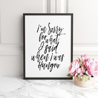 Printable Poster, I'm Sorry For What I Said When I Was Hungry, Quote Print,Kitchen Poster, Home Decor,Typographic Art, Funny Quote