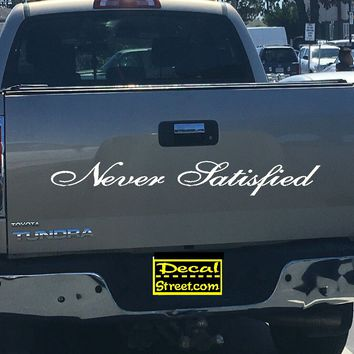Never Satisfied Tailgate Decal Sticker 4x4 Diesel Truck SUV