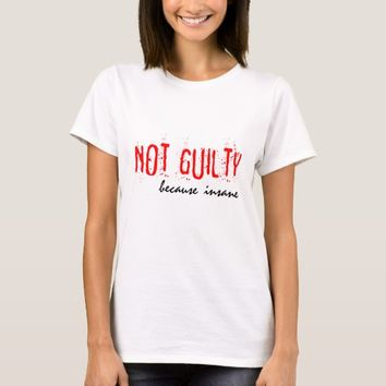 Not Guilty because insane funny customizable T-Shirt
