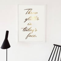"""Gold Foil Poster """"Throw Glitter in Todays Face"""", Real Gold Foil, Quote Print, Inspirational Art, Gold Home Decor, Gold Foil, Wall Art, 8x10"""