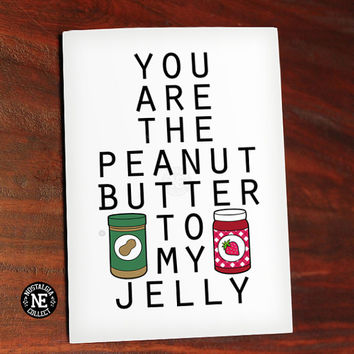 PB + J - You Are the Peanut Buttere to Jelly - Cute Valentine's Day Card - Love Card - Anniversary Card 4.5 X 6.25 Inches