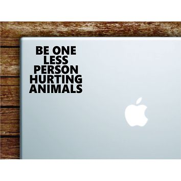 Be One Less Person Hurting Animals Laptop Wall Decal Sticker Vinyl Art Quote Macbook Apple Decor Car Window Truck Teen Inspirational Girls Vet Vegan