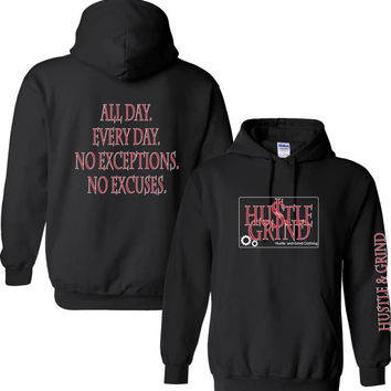 Hustle and Grind clothing. All day, every day. No exceptions, no excuses.  Hard work.  Hustler hoodie.  On the grind.