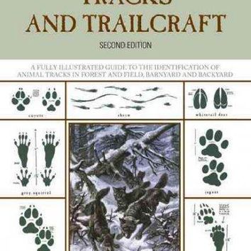 Tracks and Trailcraft: A Fully Illustrated Guide to the Identification of Animal Tracks in Forest and Field, Barnyard and Backyard