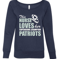 This NURSE Loves her Superbowl Champion Patriots Great Ladies Wide Neck Sweatshirt For Patriots Fans Fun Football Sweatshirt 7501