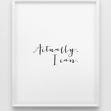 Actually, I can. print // motivational poster // inspirational black and white home decor print // typographic wall art