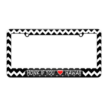 Honk if You Love Hawaii - License Plate Tag Frame - Black Chevrons Design