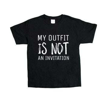 My Outfit Is Not An Invitation -- Youth/Toddler T-Shirt