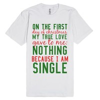 Because I Am Single.-Unisex White T-Shirt
