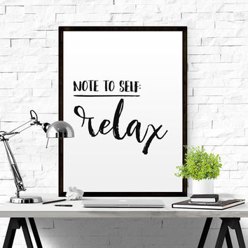 Printable Note To Self: Relax Poster Black & White Print Typography poster Inspirational Quote Relax Quote Office Decor Office Quote POSTER