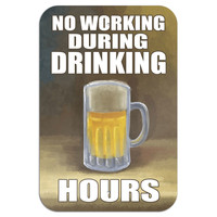 "No Working During Drinking Hours Metal Sign 6"" x 9"""