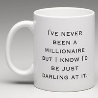 I've never been a millionaire but I know I'd be darling at it Coffee Mug Tea Cup