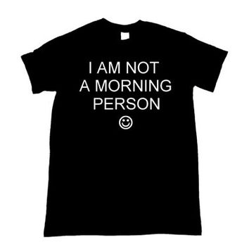I am not a morning person unisex shirt (More colors and sizes available)
