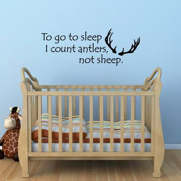 Antlers Wall Decal - To go to sleep I count antlers not sheep Quote Decal - Hunting Quote - Large