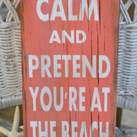 Beach Decor - Beach Sign - Keep Calm Pretend You're At The Beach - Rustic - Beach Theme Wall Art - Coral