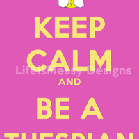 SALE Keep Calm and Be a Thespian