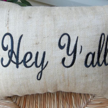Hey Y' All Embroidered Burlap pillow,  Southern Welcome, Decorative Pillow, Throw Pillow, House warming gift,  14 x 18
