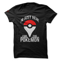 I'm Just Here For the Pokemon T shirt