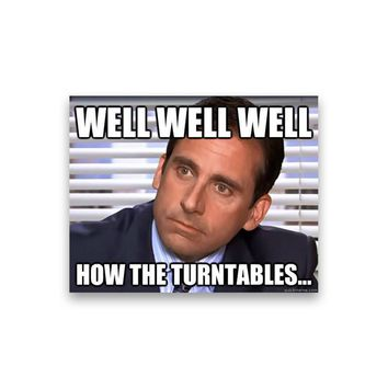 Well well well how the turntables... Michael Scott Magnet - Michael Scott Magnet - The Office TV Show Magnet - Dwight Schrute Magnet