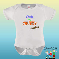 Chicks Dig Chubby Dudes Funny Baby Bodysuit or Toddler Tee, Baby Clothes, Baby Boy, Funny Baby Gift,