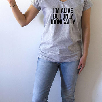 I'm alive but only Ironically V-neck T-shirt For Womens fashion funny top cute sassy gift to her teen clothes work out ladies gifts vnecks