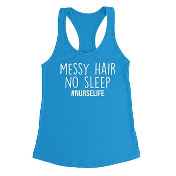 Messy hair no sleep nurse life nursing school best nurse gifts RN birthday graduation  Ladies Racerback Tank Top