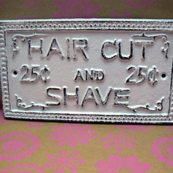Hair Cut and Shave 25 Twenty Five Cents Cast Iron Sign White Distressed Shabby Chic French Decor Cottage Chic