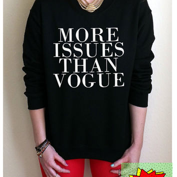 More Issues than Vogue Jumper Unisex Black or Grey S M L Tumblr Instagram Blogger