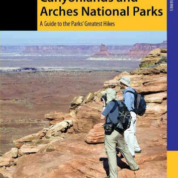 Hiking Canyonlands and Arches National Parks: A Guide to the Parks' Greatest Hikes (Where to Hike)