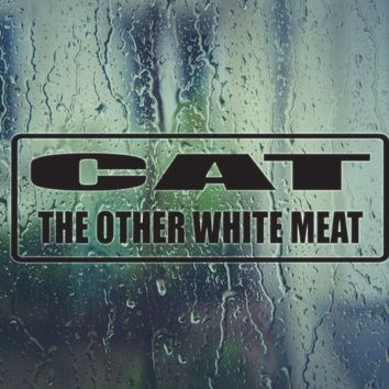 CAT the other white meat Die Cut Vinyl Decal (Permanent Sticker)