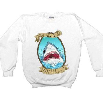 Don't Tell Me To Smile Shark -- Women's Sweatshirt