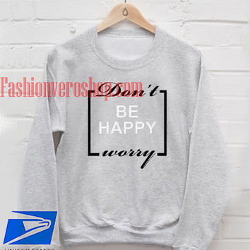 Don't Worry Be Happy Sweatshirt