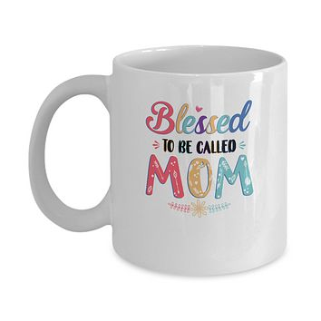 Blessed To Be Called Mom Mothers Day Gift Mug
