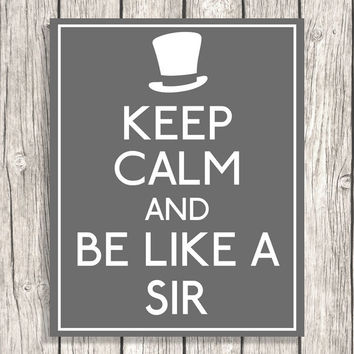DIY Keep Calm And Be Like A Sir - Digital Poster - Home Printable Digital File Download