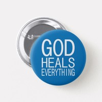 God Heals Everything Christian Pinback Button