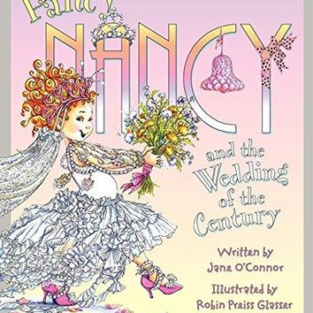 Fancy Nancy and the Wedding of the Century Fancy Nancy
