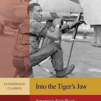 Into the Tiger's Jaw: America's First Black Marine Aviator (Leatherneck Classics)