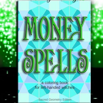 Money Spells: A coloring book for left-handed witches - Sacred Geometry Edition (Coloring Magick) (Volume 4)