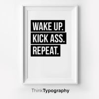 Wake Up. Kick Ass. Repeat. Inspirational poster, typography art, wall decor, mottos, graphic design, happy words, giclee art, inspiration