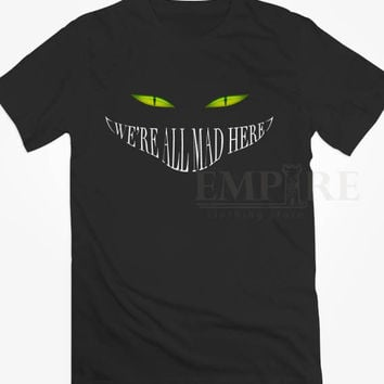 We're All Mad Here-Cat Unisex/Men Tshirt All Size